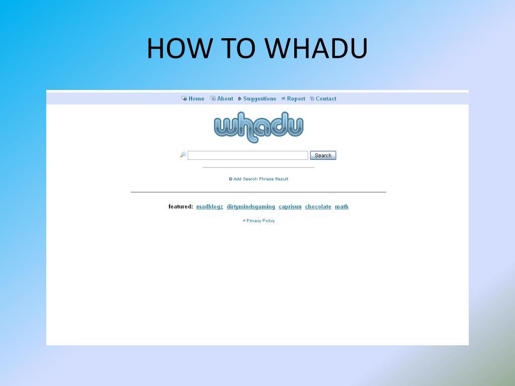 HOW TO WHADU
