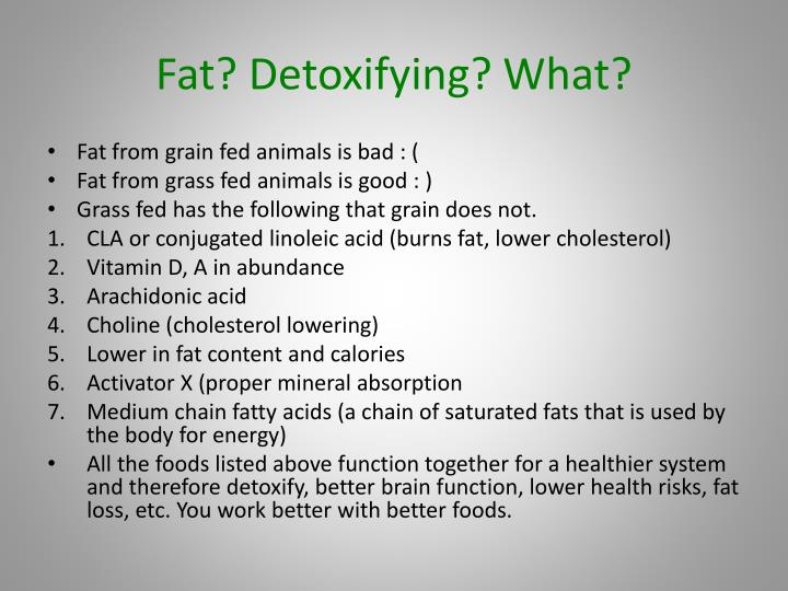 Fat? Detoxifying? What?