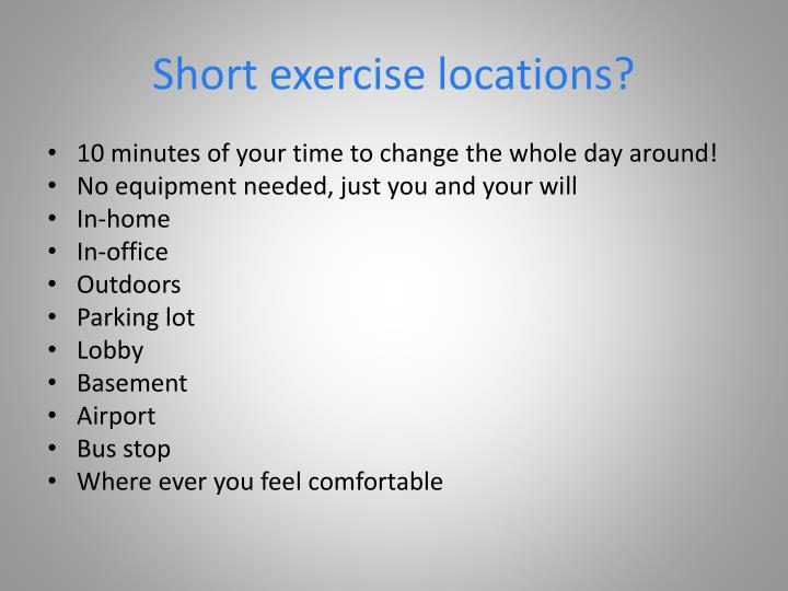 Short exercise locations?