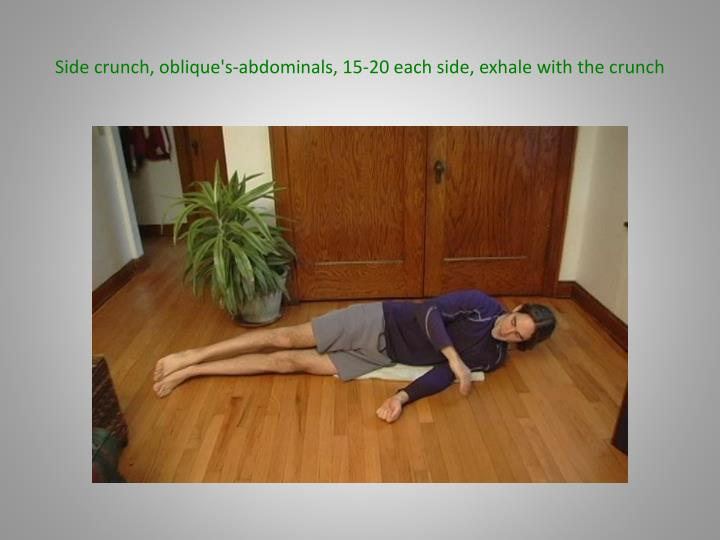 Side crunch, oblique's-abdominals, 15-20 each side, exhale with the crunch