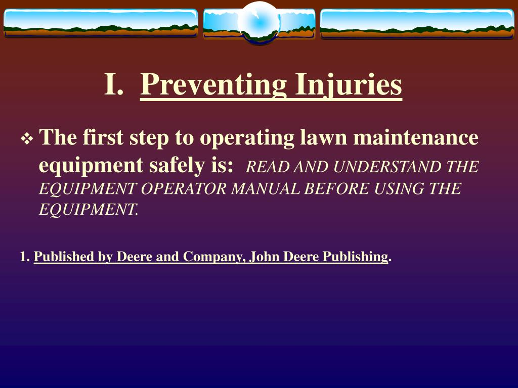 The first step to operating lawn maintenance equipment safely is: