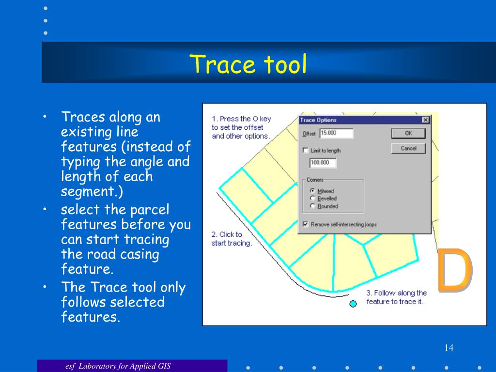 Traces along an existing line features (instead of typing the angle and length of each segment.)