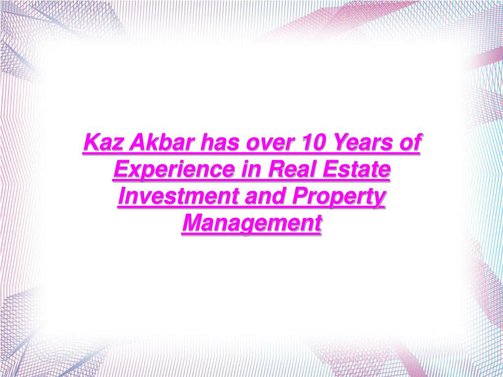 Kaz Akbar has over 10 Years of Experience in Real Estate Investment and Property Management