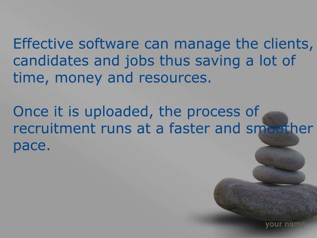 Effective software can manage the clients, candidates and jobs thus saving a lot of time, money and resources.