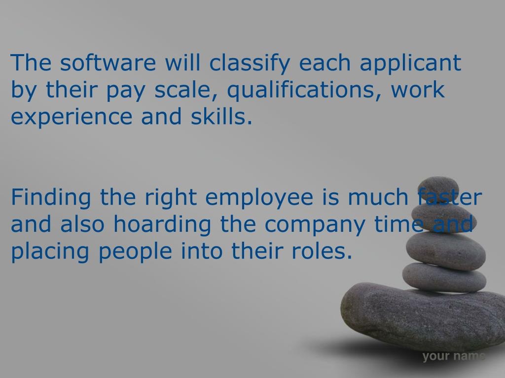 The software will classify each applicant by their pay scale, qualifications, work experience and skills.