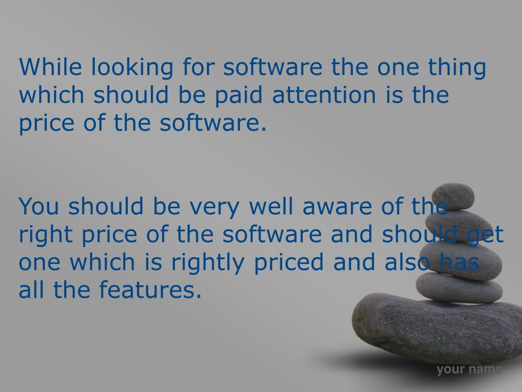 While looking for software the one thing which should be paid attention is the price of the software.