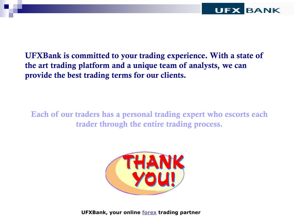 UFXBank is committed to your trading experience. With a state of the art trading platform and a unique team of analysts, we can provide the best trading terms for our clients.