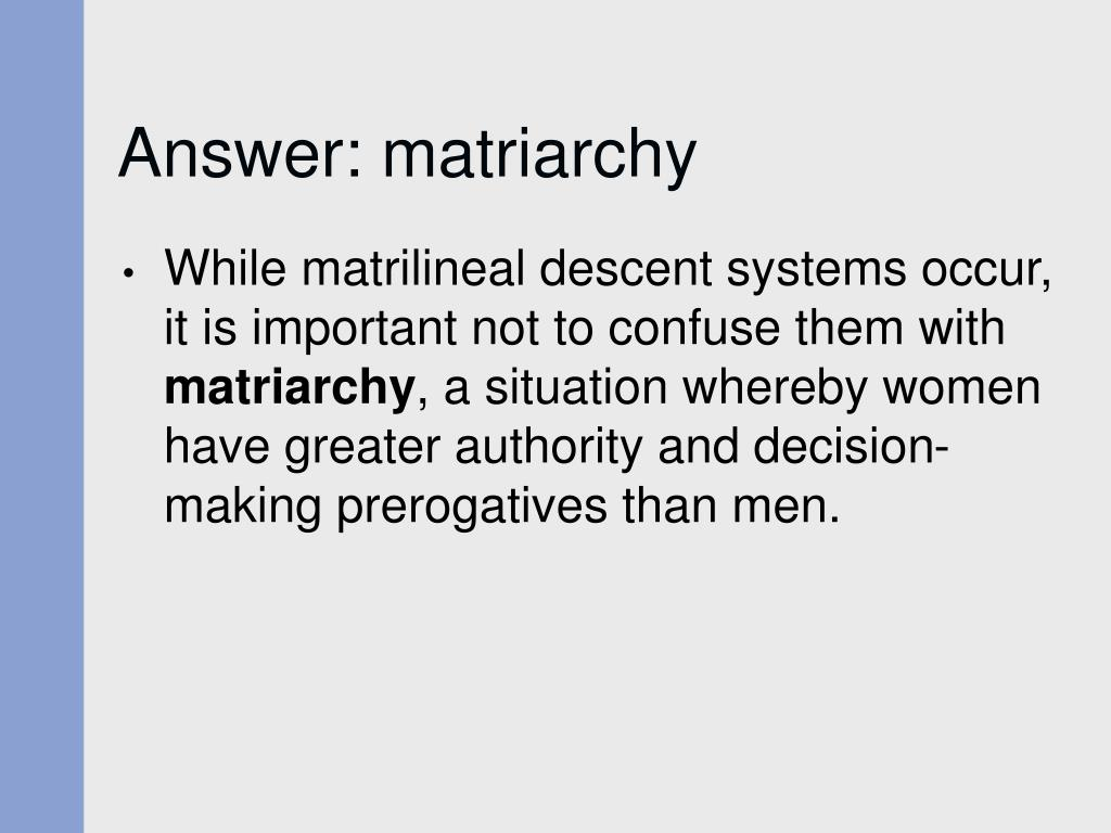 Answer: matriarchy