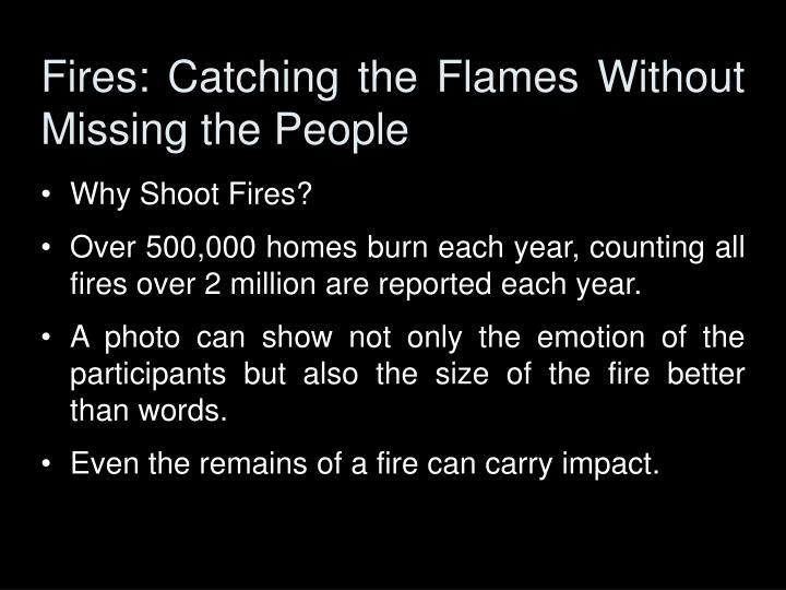 Fires: Catching the Flames Without Missing the People