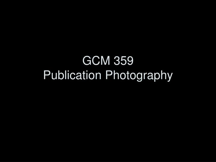 Gcm 359 publication photography