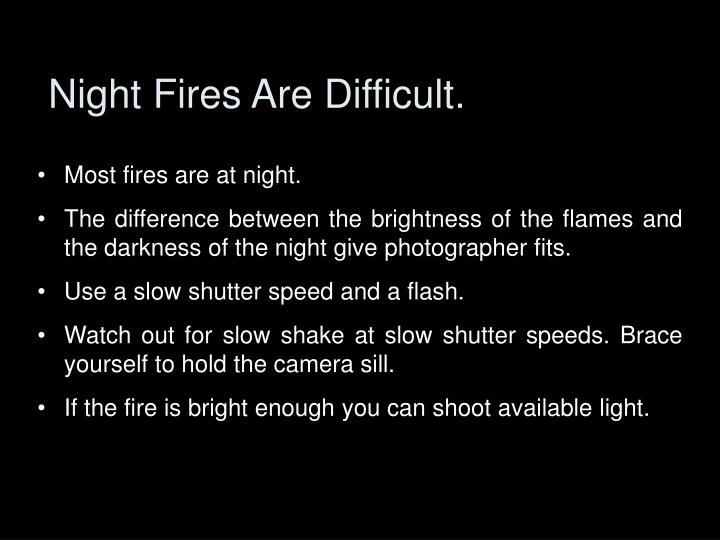 Night Fires Are Difficult.
