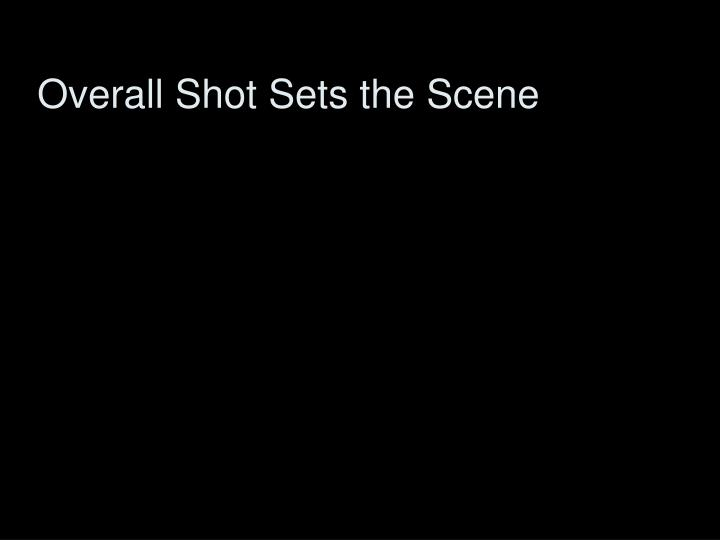 Overall Shot Sets the Scene