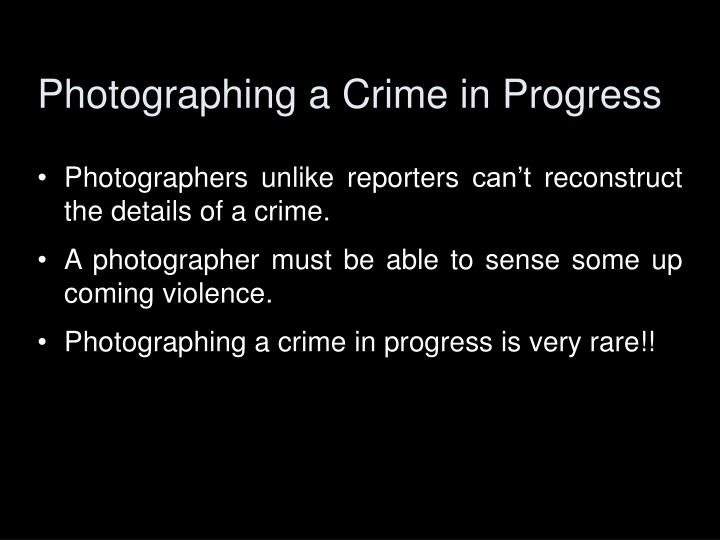 Photographing a Crime in Progress