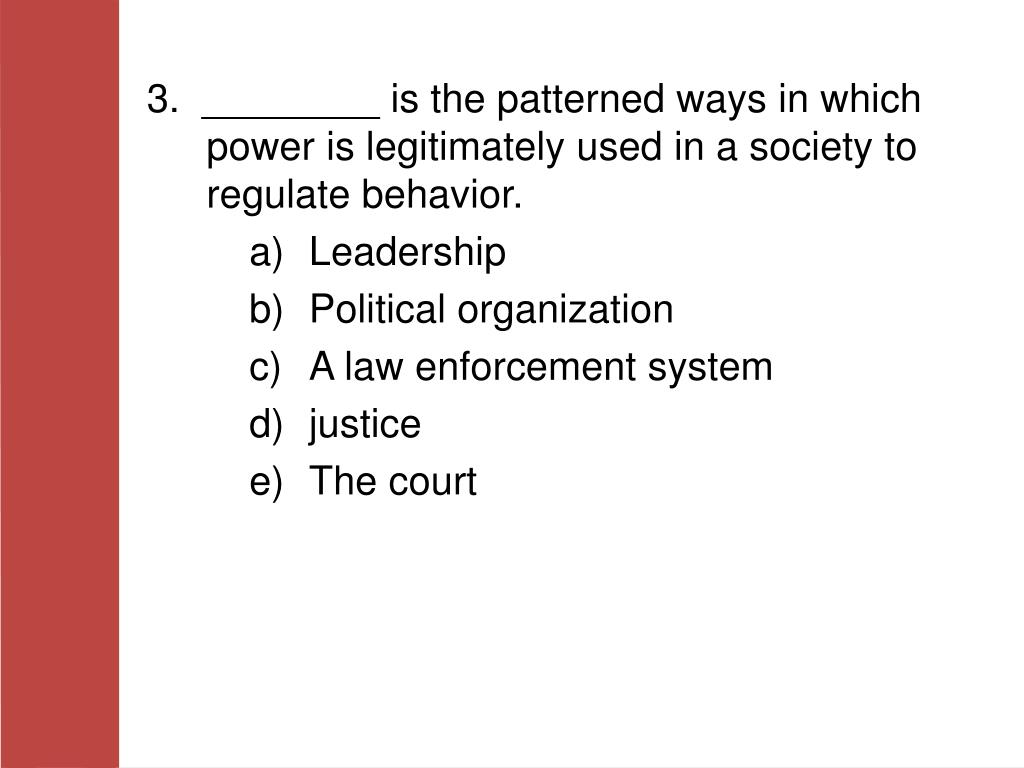 3.  ________ is the patterned ways in which power is legitimately used in a society to regulate behavior.