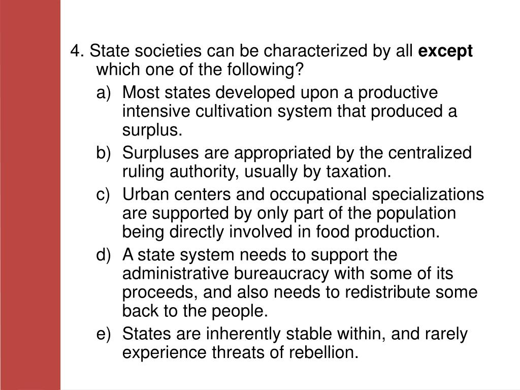 4. State societies can be characterized by all