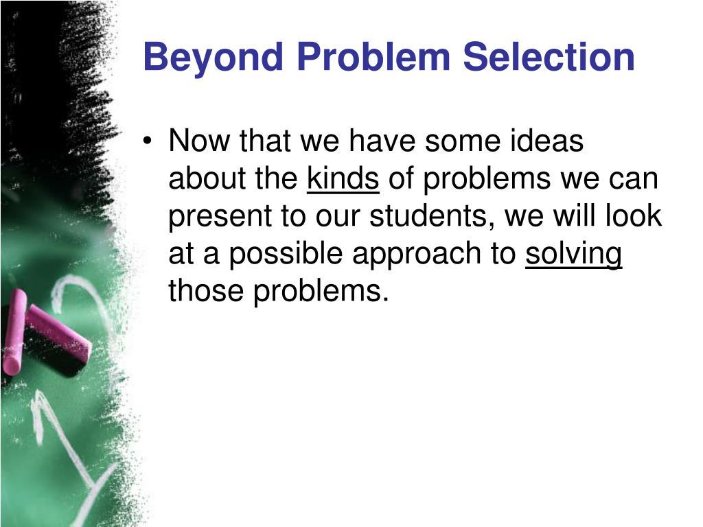 Beyond Problem Selection