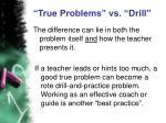 true problems vs drill