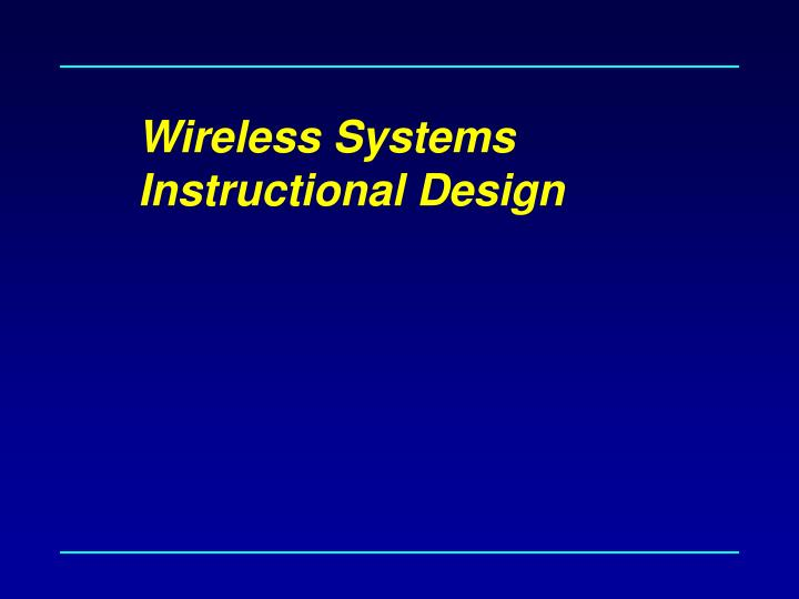 Wireless systems instructional design l.jpg