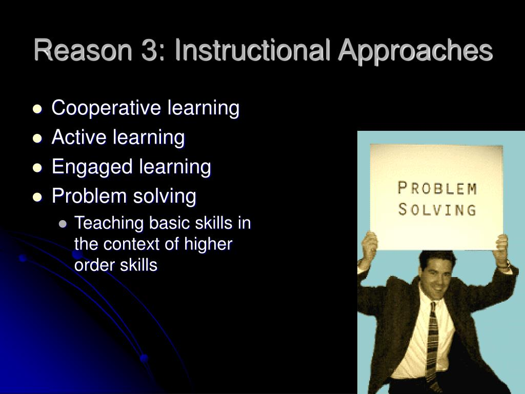 Reason 3: Instructional Approaches