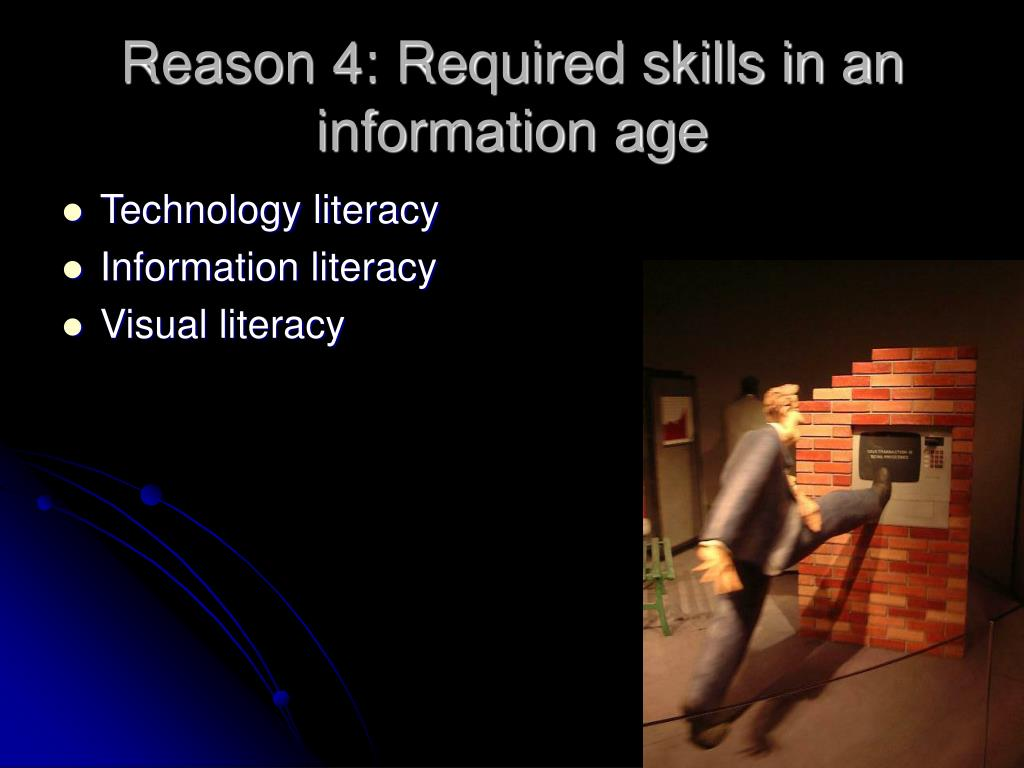 Reason 4: Required skills in an information age