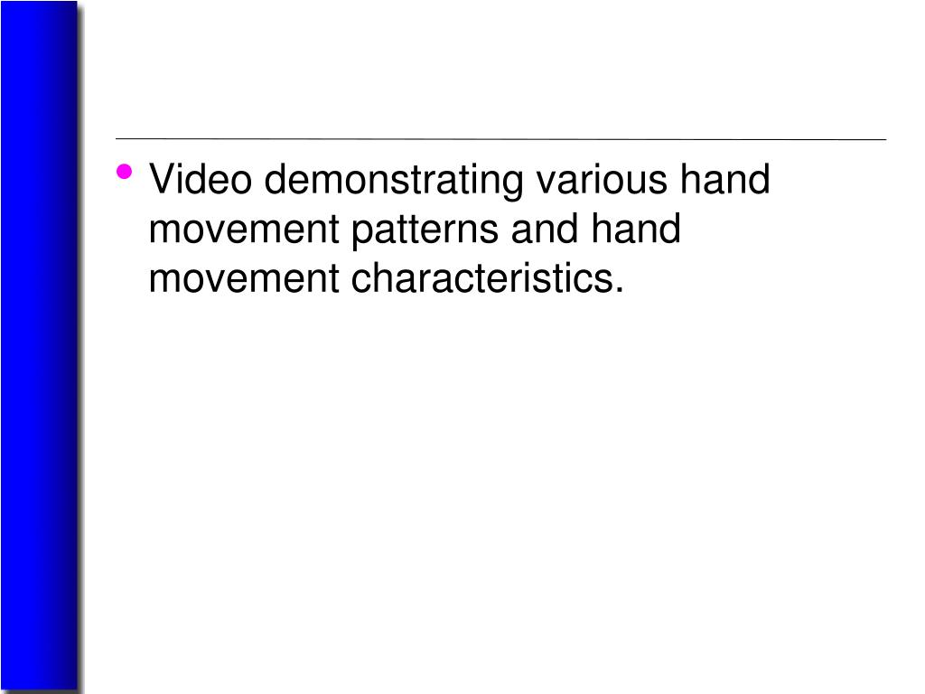 Video demonstrating various hand movement patterns and hand movement characteristics.