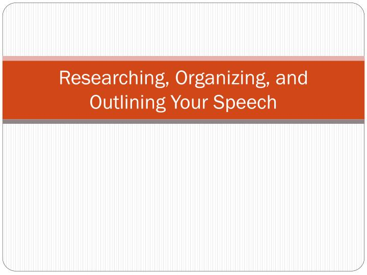 Researching organizing and outlining your speech l.jpg