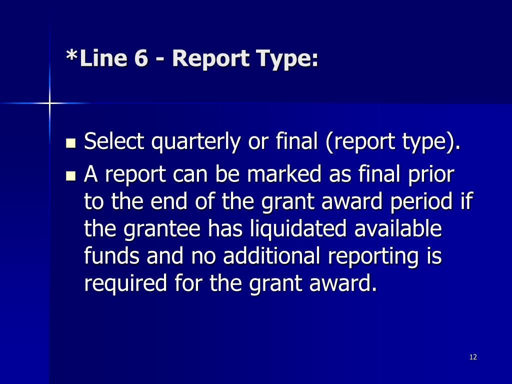 *Line 6 - Report Type: