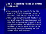 line 9 reporting period end date continued