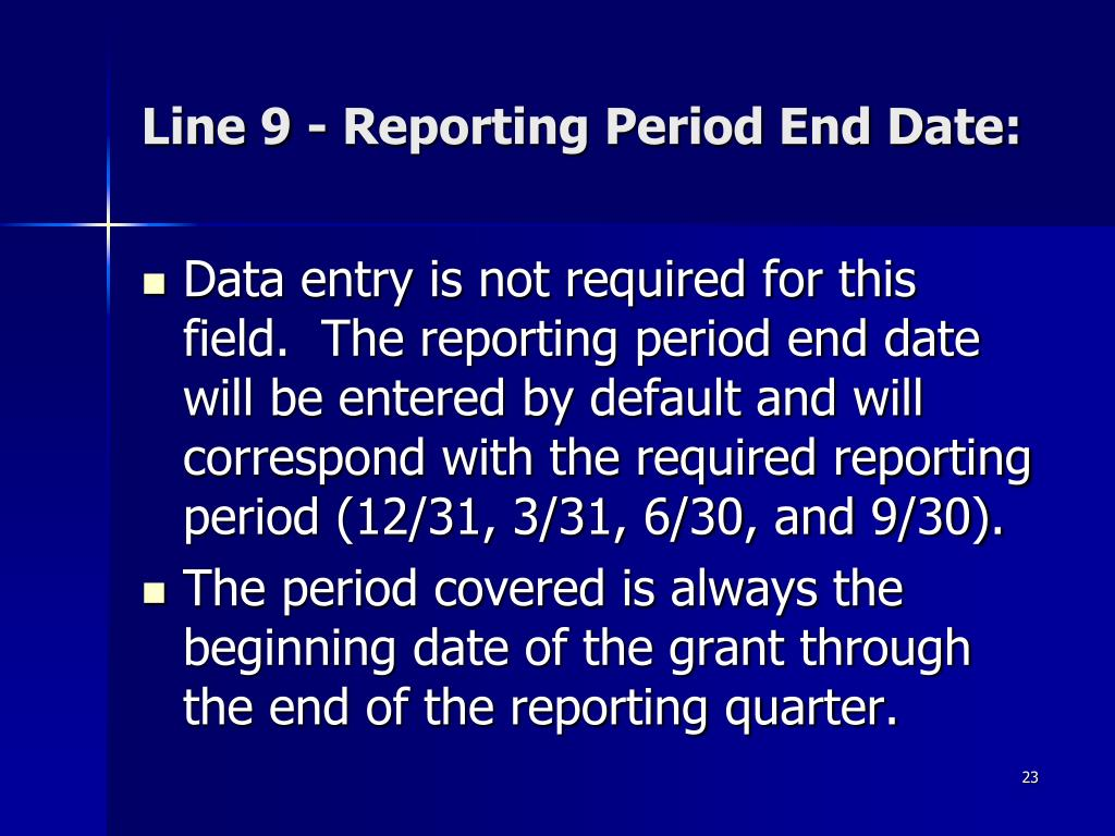 Line 9 - Reporting Period End Date: