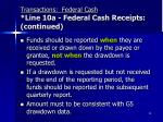 transactions federal cash line 10a federal cash receipts continued