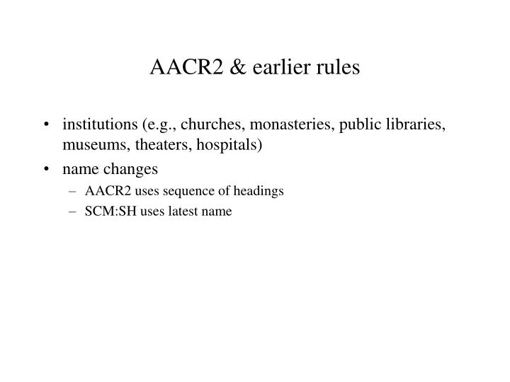 AACR2 & earlier rules