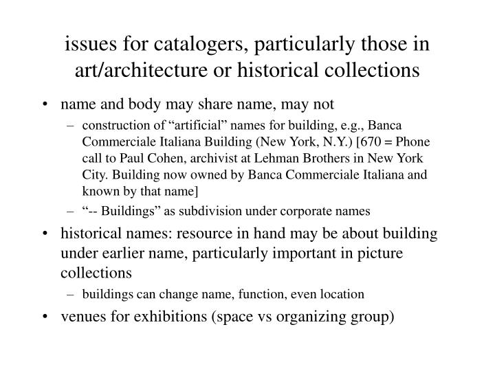 Issues for catalogers particularly those in art architecture or historical collections