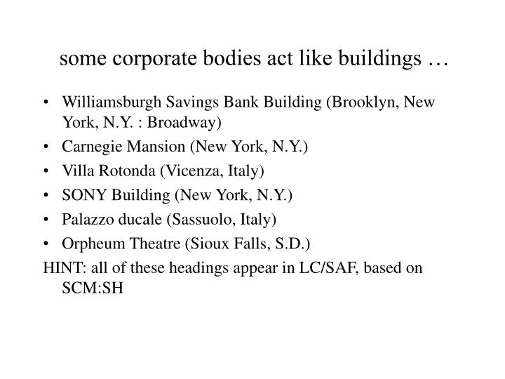 some corporate bodies act like buildings …