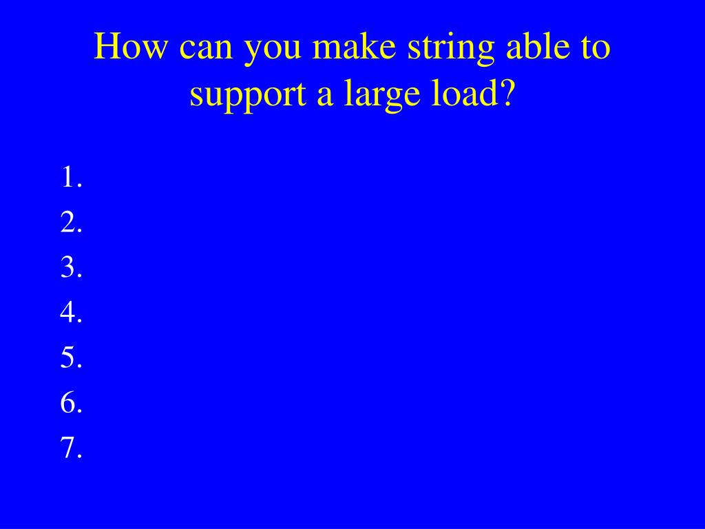 How can you make string able to support a large load?