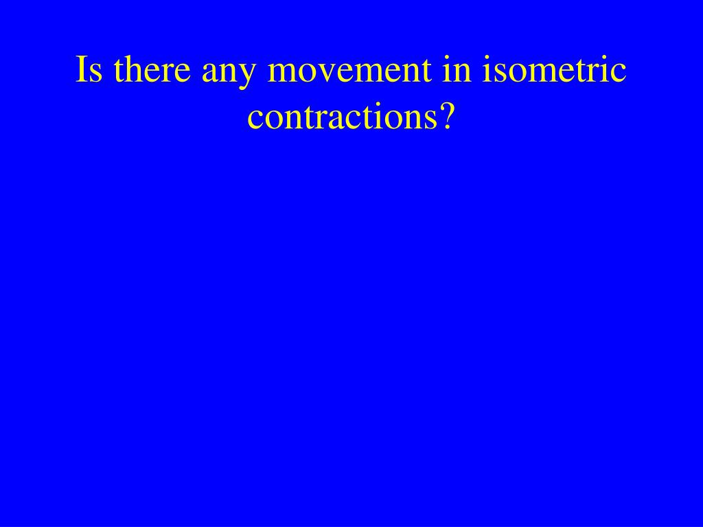 Is there any movement in isometric contractions?