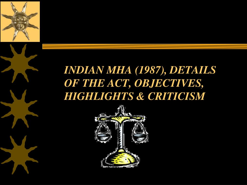 INDIAN MHA (1987), DETAILS OF THE ACT, OBJECTIVES, HIGHLIGHTS & CRITICISM