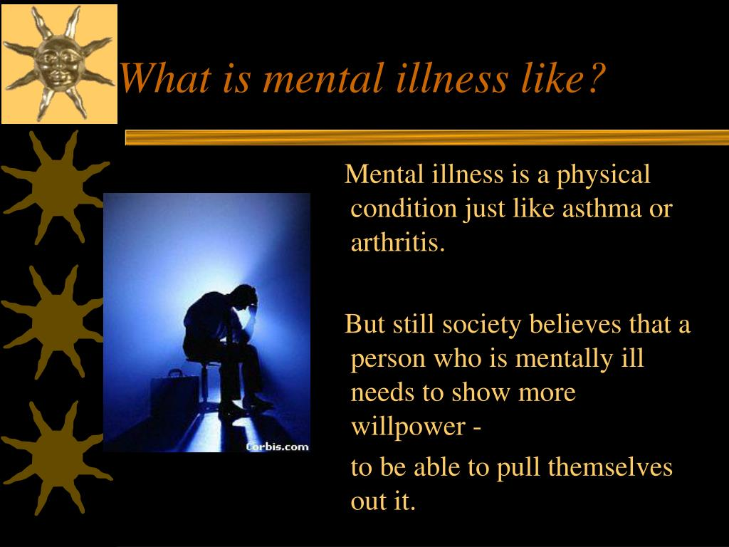 What is mental illness like?
