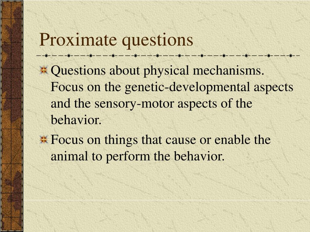 proximate and ultimate questions Tinbergen's four questions: an appreciation and an update  distinction between proximate and ultimate causation,  tinbergen's four questions.