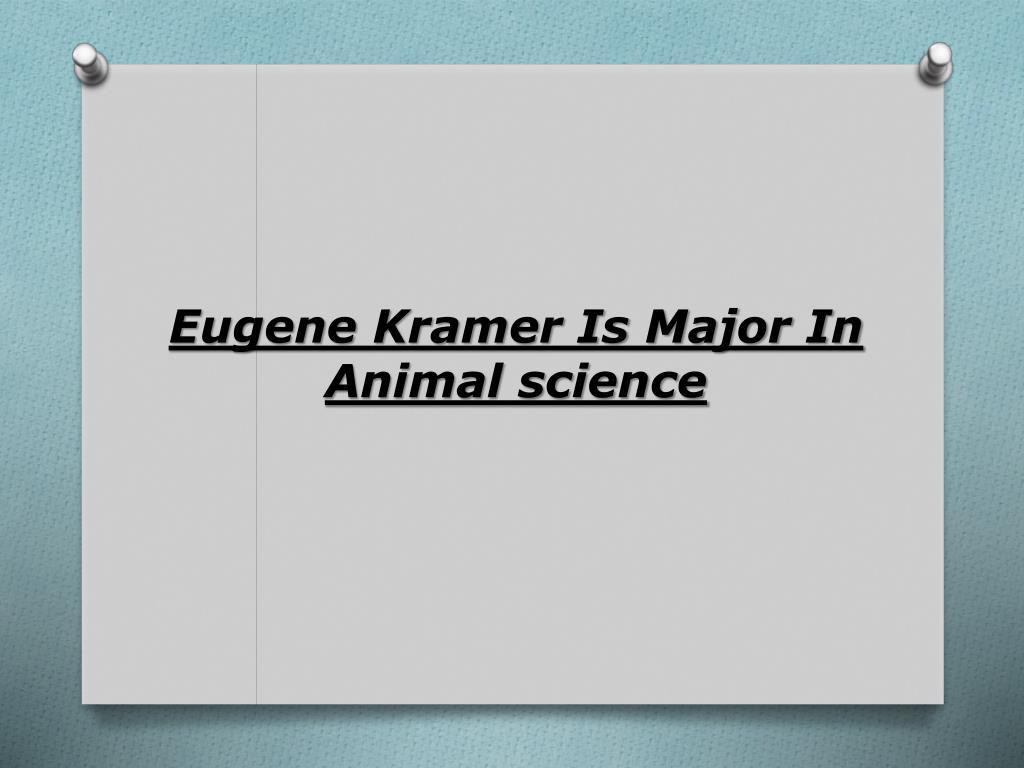 Eugene Kramer Is Major In Animal science