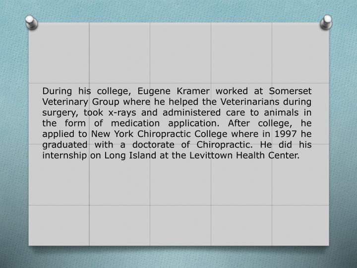 During his college, Eugene Kramer worked at Somerset Veterinary Group where he helped the Veterinari...