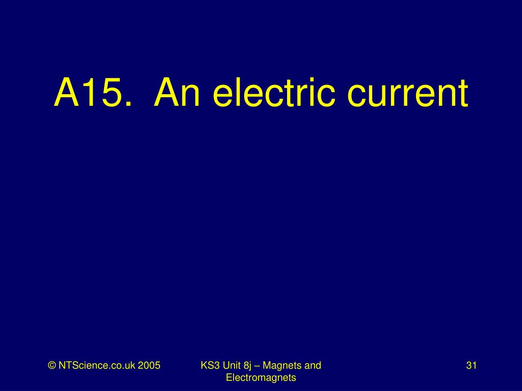 A15.  An electric current