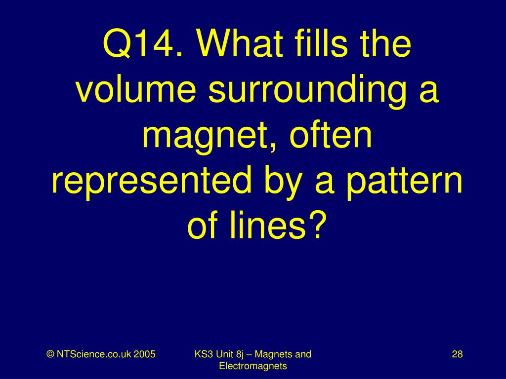 Q14. What fills the volume surrounding a magnet, often represented by a pattern of lines?