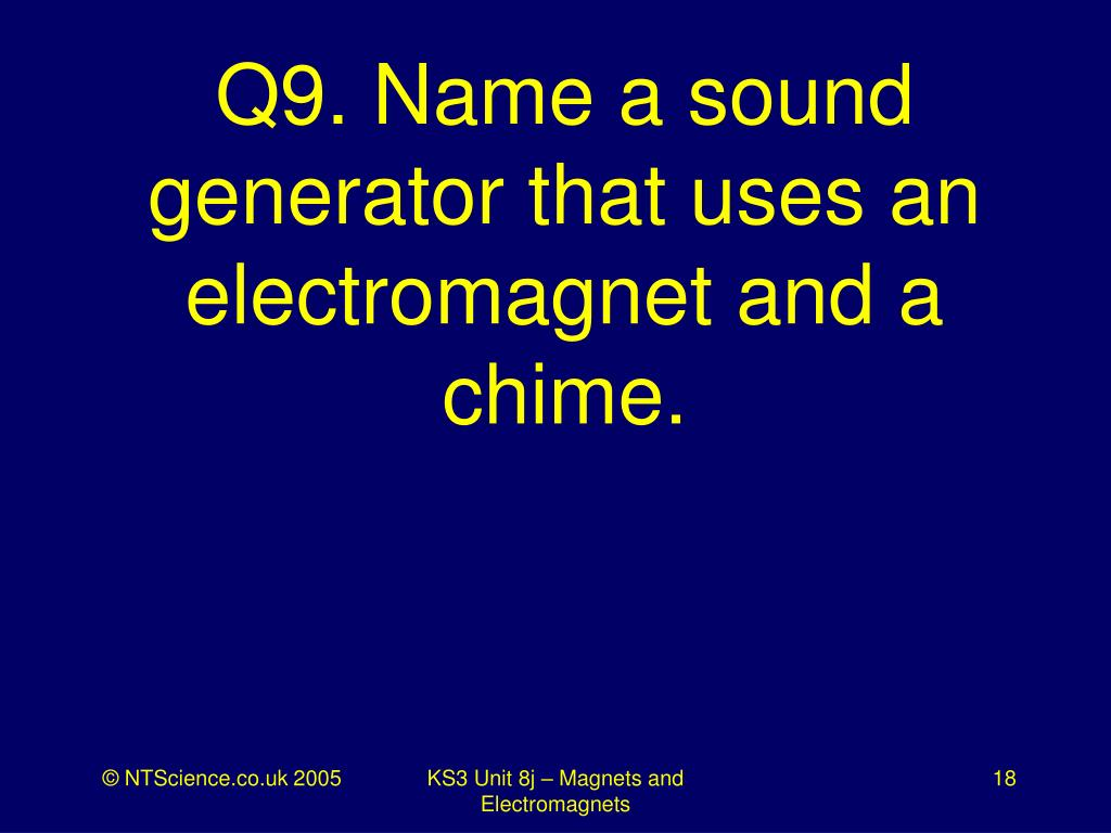 Q9. Name a sound generator that uses an electromagnet and a chime.