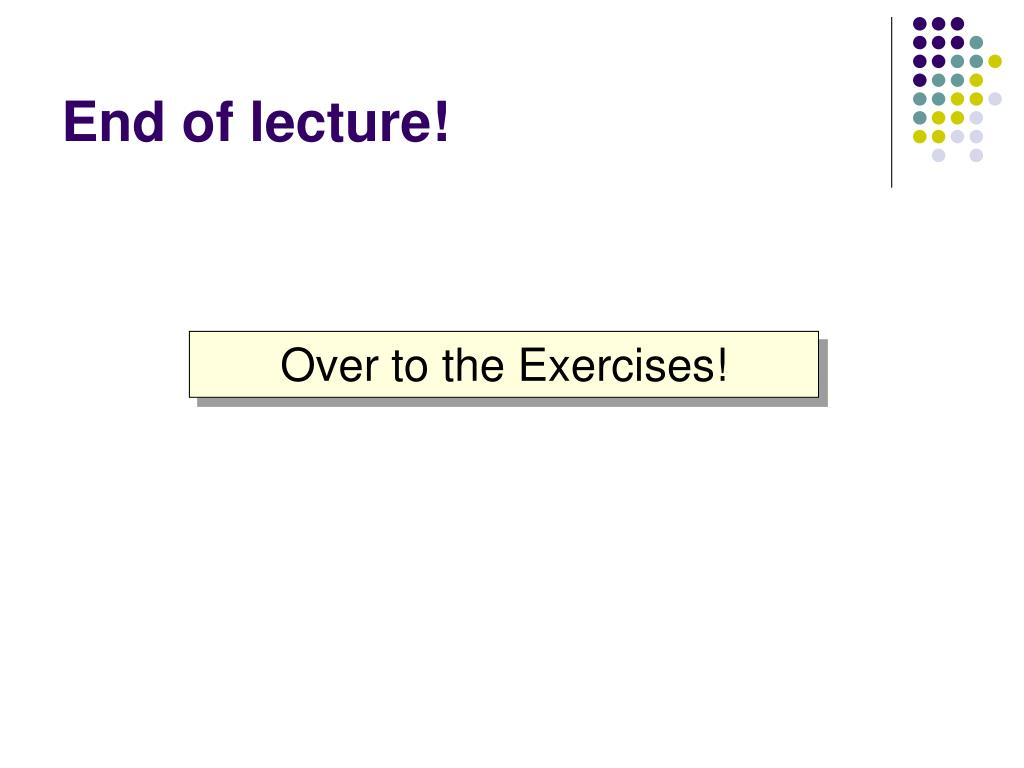 End of lecture!