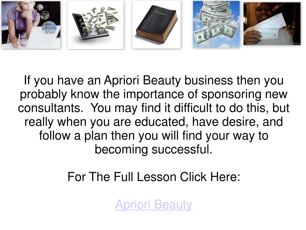 If you have an Apriori Beauty business then you probably know the importance of sponsoring new consultants.  You may find it difficult to do this, but really when you are educated, have desire, and follow a plan then you will find your way to becoming successful.