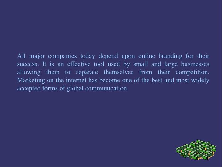 All major companies today depend upon online branding for their success. It is an effective tool use...