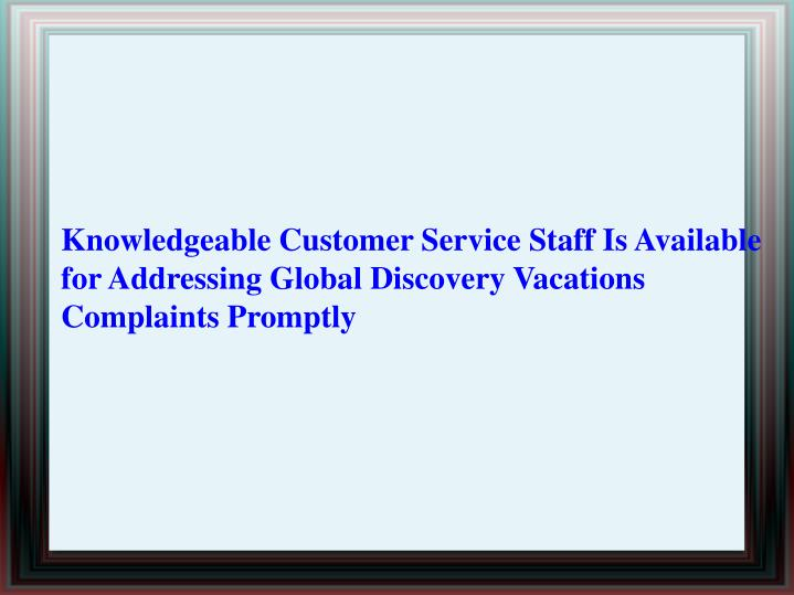 Knowledgeable Customer Service Staff Is Available for Addressing Global Discovery Vacations Complain...