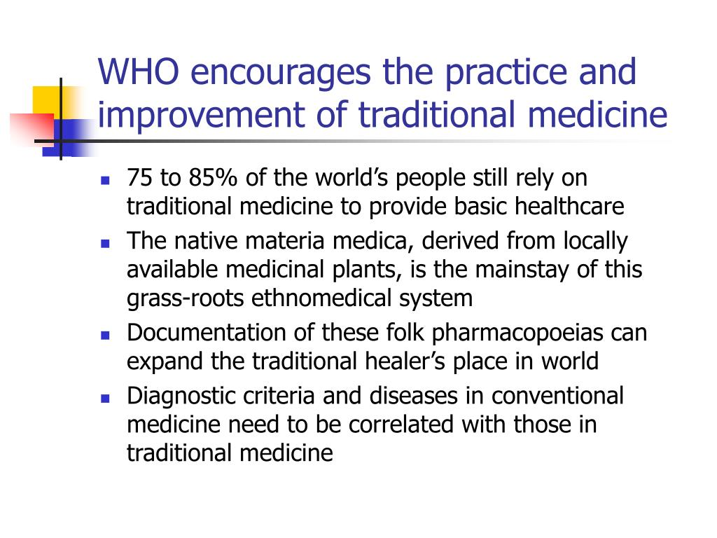 WHO encourages the practice and improvement of traditional medicine
