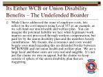 its either wcb or union disability benefits the undefended boarder