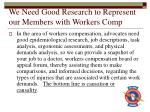 we need good research to represent our members with workers comp